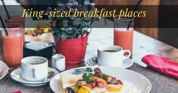 King Sized breakfast Places in Pune