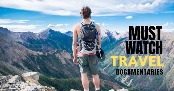 Must watch travel documentaries